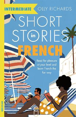 Short Stories in French for Intermediate Learners: Read for pleasure at your level, expand your vocabulary and learn French the fun way! book