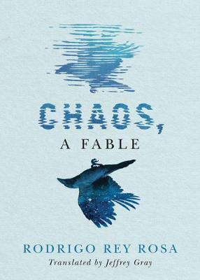 Chaos, A Fable by Rodrigo Rey Rosa
