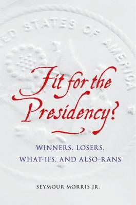 Fit for the Presidency? by Seymour Morris, Jr.