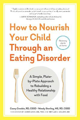 How to Nourish Your Child Through an Eating Disorder by Casey Crosbie