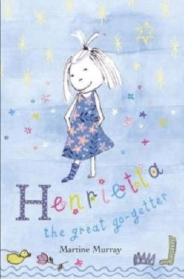 Henrietta the Great Go-Getter by Martine Murray