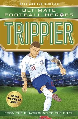 Trippier (Ultimate Football Heroes - International Edition) - includes the World Cup Journey! by Matt & Tom Oldfield
