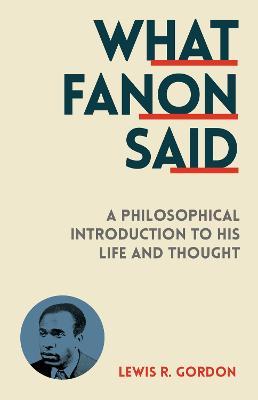 What Fanon Said by Lewis R. Gordon