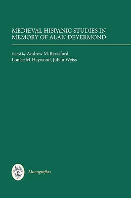 Medieval Hispanic Studies in Memory of Alan Deyermond by Andrew M. Beresford