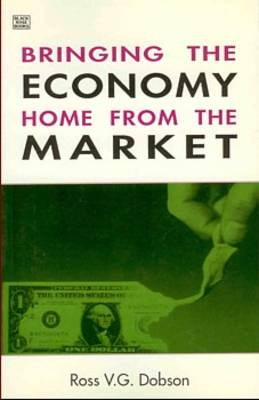 Bringing the Economy Home from the Market by Ross V.G. Dobson