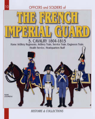 The French Imperial Guard Volume 5  v. 5 by Andre Jouineau
