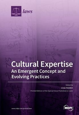 Cultural Expertise: An Emergent Concept and Evolving Practices by Livia Holden