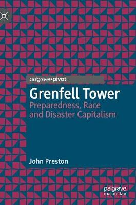 Grenfell Tower: Preparedness, Race and Disaster Capitalism by John Preston