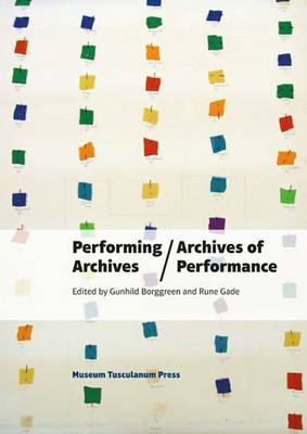 Performing Archives / Archives of Performance by Gundhild Borggreen
