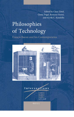 Philosophies of Technology: Francis Bacon and his Contemporaries (2 vols) by Romano Nanni