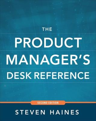 The Product Manager's Desk Reference 2E by Steven Haines