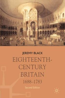 Eighteenth-century Britain, 1688-1783 by Professor Jeremy Black