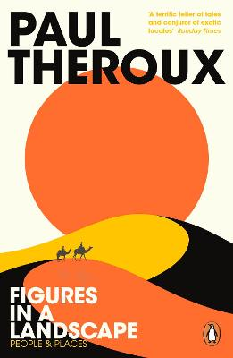 Figures in a Landscape: People and Places by Paul Theroux