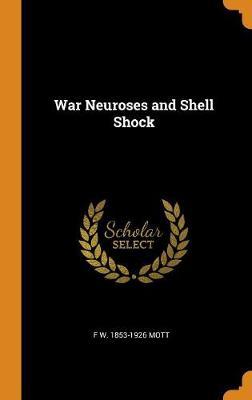 War Neuroses and Shell Shock by F W Mott