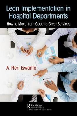 Lean Implementation in Hospital Departments: How to Move from Good to Great Services book