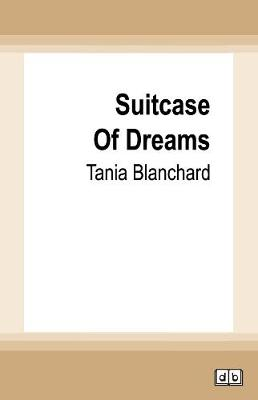 Suitcase of Dreams by Tania Blanchard