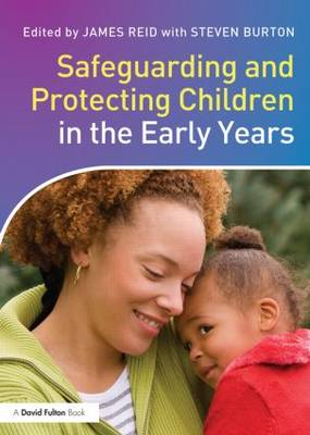 Safeguarding and Protecting Children in the Early Years by Steven Burton