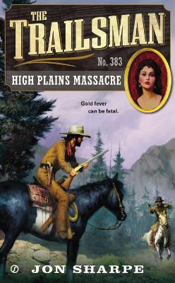 The Trailsman: #383 High Plains Massacre by Jon Sharpe