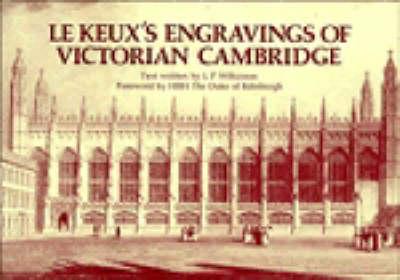 Le Keux's Engravings of Victorian Cambridge by L. P. Wilkinson