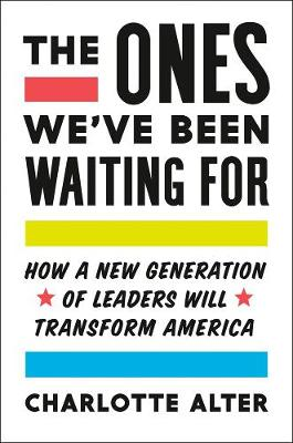 The Ones We've Been Waiting For: How a New Generation of Leaders is Transforming America book