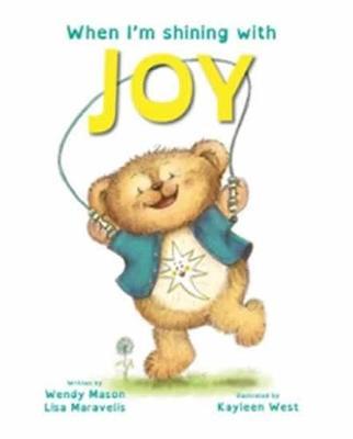 When I'm Shining with JOY by Lisa Maravelis and Illus. by Kayleen West Wendy Mason