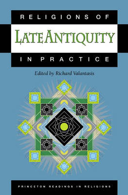 Religions of Late Antiquity in Practice by Richard Valantasis