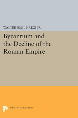 Byzantium and the Decline of the Roman Empire by Walter Emil Kaegi