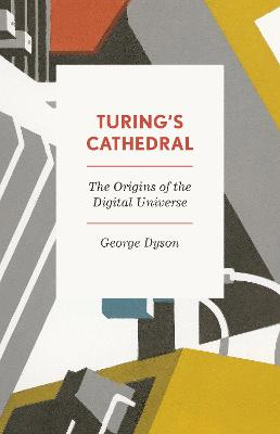 Turing's Cathedral: The Origins of the Digital Universe by George Dyson