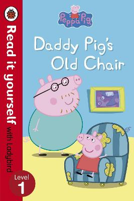 Peppa Pig: Daddy Pig's Old Chair - Read it yourself with Ladybird book