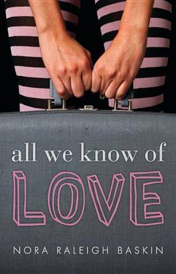 All We Know of Love by Raleigh Baskin Nora