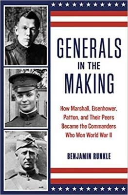 Generals in the Making: How Marshall, Eisenhower, Patton, and Their Peers Became the Commanders Who Won World War II by Benjamin Runkle