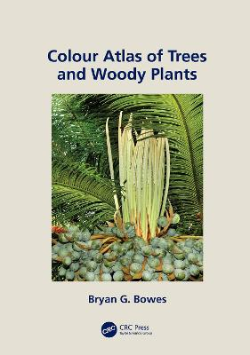 Colour Atlas of Woody Plants and Trees by Bryan G. Bowes