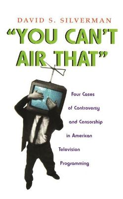 You Can't Air That by David S. Silverman
