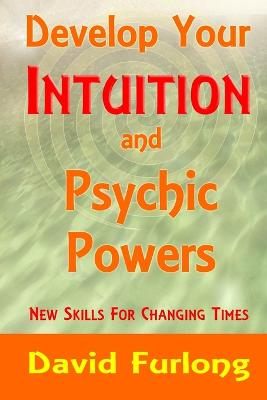 Develop Your Intuition and Psychic Powers by David Furlong