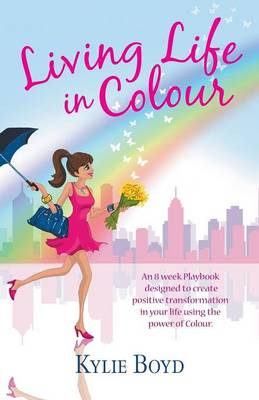 Living Life in Colour by Kylie Boyd