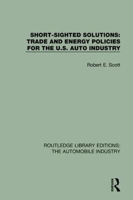 Short Sighted Solutions: Trade and Energy Policies for the US Auto Industry by Robert E. Scott