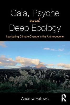 Gaia, Psyche and Deep Ecology: Navigating Climate Change in the Anthropocene by Andrew Fellows