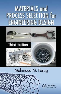 Materials and Process Selection for Engineering Design, Third Edition by Mahmoud M. Farag