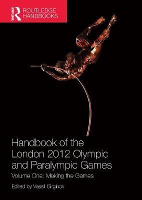 Handbook of the London 2012 Olympic and Paralympic Games: Volume One: Making the Games by Vassil Girginov