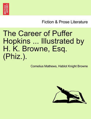 The Career of Puffer Hopkins ... Illustrated by H. K. Browne, Esq. (Phiz.). by Cornelius Mathews