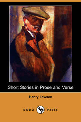 Short Stories in Prose and Verse (Dodo Press) by Henry Lawson