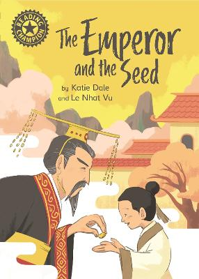 Reading Champion: The Emperor and the Seed: Independent Reading 12 by Katie Dale