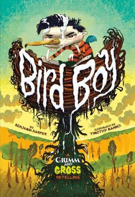 Bird Boy: A Grimm and Gross Retelling by Benjamin Harper