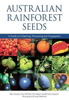 Australian Rainforest Seeds: A Guide to Collecting, Processing and Propagation by Michelle Chapman