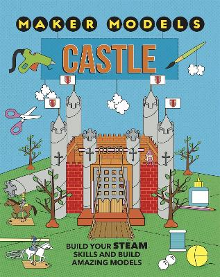 Maker Models: Castle by Anna Claybourne