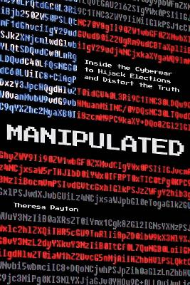 Manipulated: Inside the Cyberwar to Hijack Elections and Distort the Truth by Theresa Payton