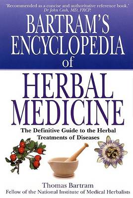 Bartram's Encyclopedia of Herbal Medicine: The Definitive Guide to the Herbal Treatments of Diseases by Thomas Bartram