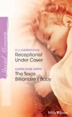 Receptionist Under Cover / The Texas Billionaire's Baby by C, J. Carmichael