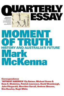 Moment of Truth: History and Australia's Future: Quarterly Essay 69 by Mark McKenna