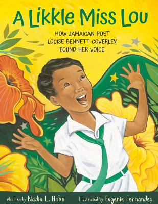 Likkle Miss Lou: How Jamaican Poet Louise Bennett Coverley Found Her Voice by Nadia Hohn